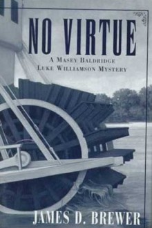 No Virtue: A Masey Baldridge/Luke Williamson Mystery - James D. Brewer