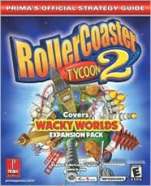 RollerCoaster Tycoon 2: Wacky Worlds (Prima's Official Strategy Guide) - David Knight