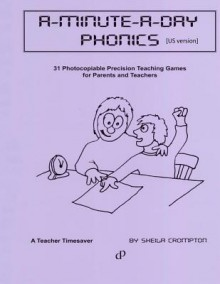 A-Minute-A-Day Phonics [Us Version]: 31 Photocopiable 1 Minute Phonic Challenges. Using Precision-Teaching Principles, They Offer Focused Practice of Key Phonic Skills. a Fun Way to Harness the Co-Operation of Parents and the Enthusiasm of the Child. a - Sheila Crompton