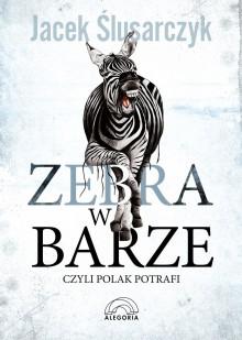 Zebra w barze, czyli Polak potrafi - Jacek Ślusarczyk