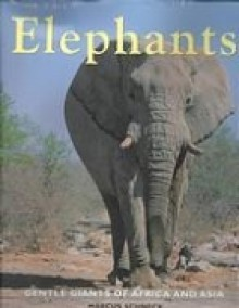 Elephants: Gentle Giants of Africa and Asia - Marcus Schneck