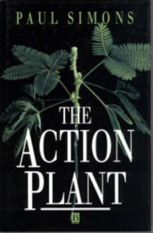 The Action Plant: Movement and Nervous Behaviour in Plants - Paul Simons