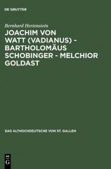 Joachim Von Watt (Vadianus) - Bartholomaus Schobinger - Melchior Goldast - Bernhard Hertenstein