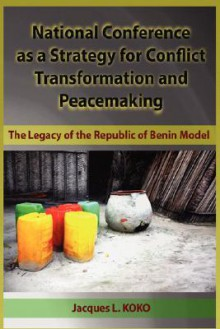 National Conference as a Strategy for Conflict Transformation and Peacemaking: The Legacy of the Republic of Benin Model (Hb) - Jacques L KOKO