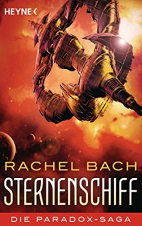 Sternenschiff: Die Paradox-Saga - Roman (German Edition) - Rachel Bach, Irene Holicki
