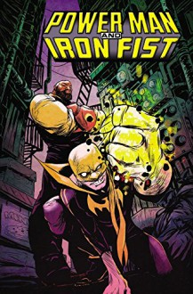 Power Man and Iron Fist Vol. 1: The Boys are Back in Town - David F. Walker, Sanford Greene