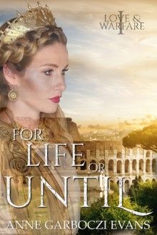 For Life or Until: Love and Warfare series book 1 - Anne Garboczi Evans,Heather McCurdy,Gregg Bridgeman