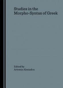 Studies in the Morpho-Syntax of Greek - Artemis Alexiadou