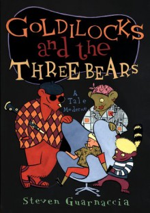 Goldilocks and the Three Bears: A Tale Moderne - Steven Guarnaccia