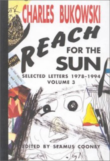 Reach for the Sun: Selected Letters 1978-1994, Volume 3 - Charles Bukowski, Charles Bukowski