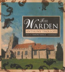 The Warden (Chronicles of Barsetshire, Book 1) - Anthony Trollope,Simon Vance
