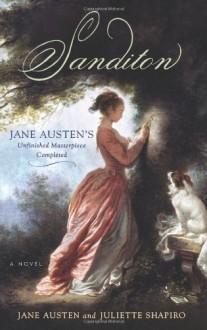 Sanditon: Jane Austen's Unfinished Masterpiece Completed - Juliette Shapiro, Jane Austen