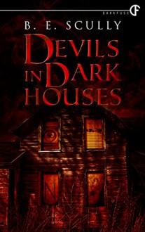 Devils In Dark Houses - B. E. Scully