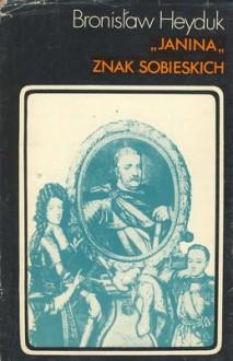Janina znak Sobieskich - Bronisław Heyduk