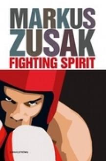 Fighting Spirit - Markus Zusak, Reine Mårtensson