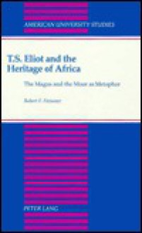 T.S. Eliot and the Heritage of Africa: The Magus and the Moor as Metaphor - Robert F. Fleissner
