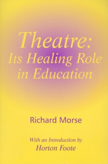 Theatre: Its Healing Role in Education - Richard Morse