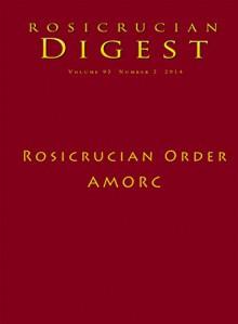 Rosicrucian Order AMORC: Digest (Rosicrucian Order AMORC Kindle Editions) - Julie Scott, Ralph M. Lewis, H. Spencer Lewis, Christian Rebisse, George F. Buletza, Rosicrucian Order AMORC
