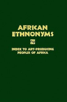 African Ethnonyms: Index To Art Producing Peoples Of Africa - Daniel P. Biebuyck, Linda McRae