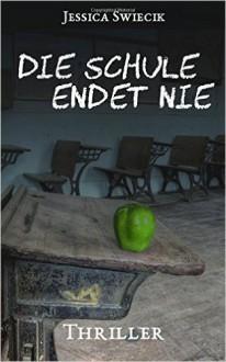 Die Schule endet nie - Jessica Swiecik