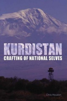 Kurdistan: Crafting of National Selves - Christopher Houston