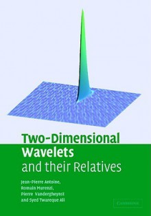 Two-Dimensional Wavelets and Their Relatives - Jean-Pierre Antoine, Syed Twareque Ali, Romain Murenzi, Pierre Vandergheynst