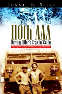 110th AAA: Driving Hitler's Crawlin' Coffin - Lonnie R. Speer