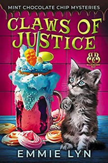 Claws of Justice (Mint Chocolate Chip Mysteries # 1) - Emmie Lyn