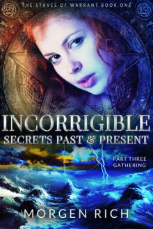 Incorrigible: Secrets Past & Present - Part Three / Gathering (The Staves of Warrant) - Morgen Rich