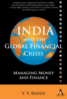India And The Global Financial Crisis: Managing Money And Finance (Anthem Studies In Development And Globalization) - Y.V. Reddy