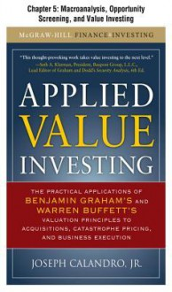 Applied Value Investing, Chapter - - 5 Macroanalysis, Opportunity Screening, and Value Investing - Joseph Calandro Jr.