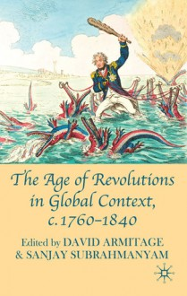 The Age of Revolutions in Global Context, c. 1760-1840 - David Armitage, Sanjay Subrahmanyam