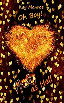 Oh Boy! Hot as Hell - Kay Monroe