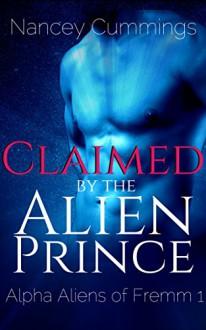 Claimed by the Alien Prince: Alpha Alien Romance (Alpha Aliens of Fremm Book 1) - Nancey Cummings