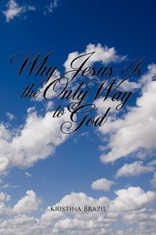 Why Jesus Is the Only Way to God - Kristina Brazil