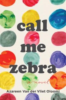 Call Me Zebra - Oloomi, Azareen Van der Vliet