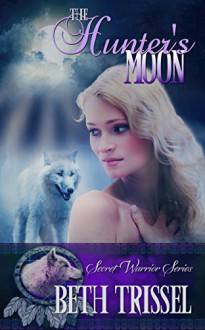The Hunter's Moon (The Secret Warrior Series) - Beth Trissel