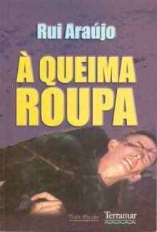Á Queima Roupa - Rui Araújo