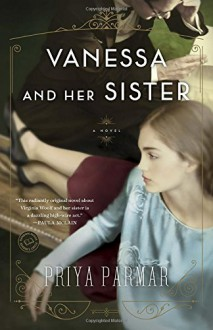 Vanessa and Her Sister: A Novel - Priya Parmar