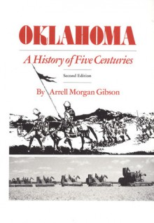 Oklahoma, a History of Five Centuries - Arrell Morgan Gibson
