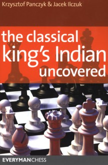 The Classical King's Indian Uncovered - Krzysztof Panczyk, Jacek Ilczuk