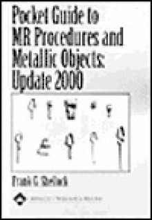 Pocket Guide To Mr Procedures And Metallic Objects: Update 2000 - Frank G. Shellock, Frank Shellock