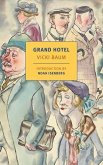 Grand Hotel (New York Review Books Classics) - Vicki Baum,Margot Bettauer Dembo,Basil Creighton,Noah Isenberg