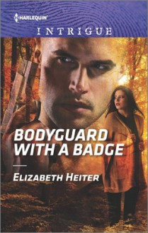 Bodyguard with a Badge (The Lawmen: Bullets and Brawn) - Elizabeth Heiter