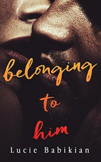 Belonging To Him - Lucie Babikian