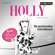 Die verschwundene Chefredakteurin. Februar (Holly 1) - Anna Friedrich, Katrin Fröhlich, Der Hörverlag