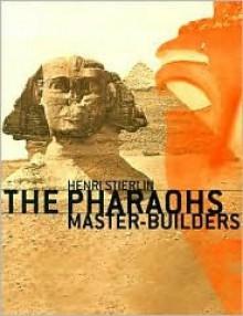 The Pharaohs Master-Builders - Henri Stierlin