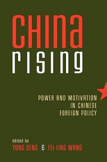 China Rising: Power and Motivation in Chinese Foreign Policy - Yong Deng