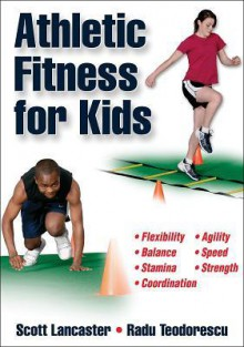 Athletic Fitness for Kids - Scott Lancaster, Radu Teodorescu