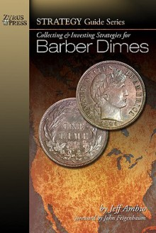 Collecting & Investing Strategies for Barber Dimes (Strategy Guide Series) - Jeff Ambio